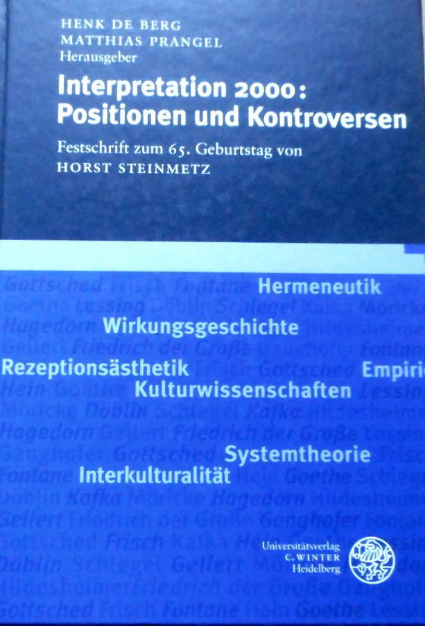 Interpretation 2000 : Positionen und Kontroversen ; Festschrift zum 65. Geburtstag von Horst Steinmetz. hrsg. von Henk de Berg ; Matthias Prangel - Berg, Henk de (Herausgeber) und Horst (Gefeierter) Steinmetz