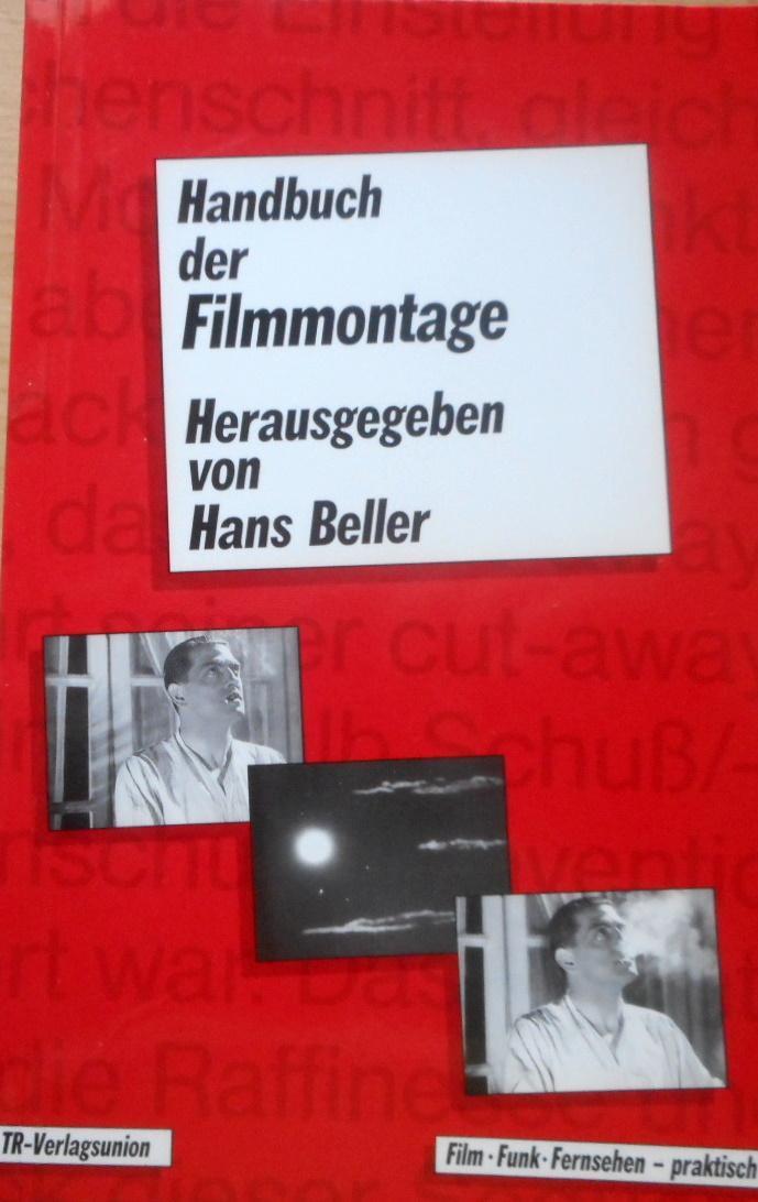 Handbuch der Filmmontage : Praxis und Prinzipien: Beller, Hans (Herausgeber)