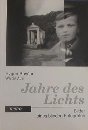Jahre des Lichts : Bilder eines blinden Fotografen. Evgen Bav�ar. Epilog von Dietmar Kamper. ...