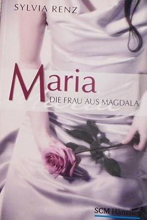Maria, die Frau aus Magdala.: Renz, Sylvia