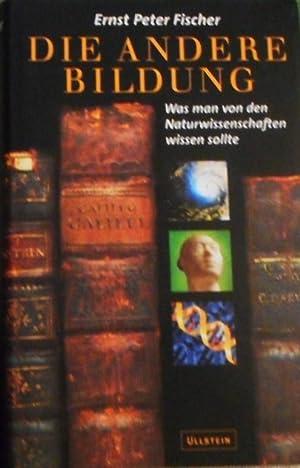 Die andere Bildung : was man von: Fischer, Ernst Peter