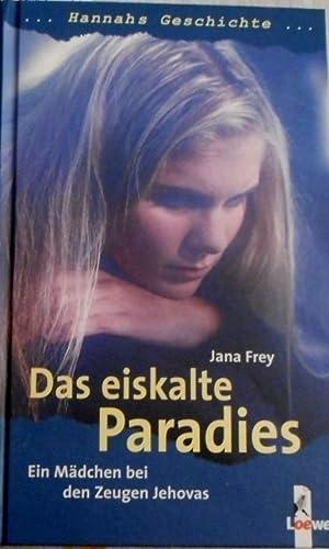 Das eiskalte Paradies : Hannah's Geschichte ;: Frey, Jana
