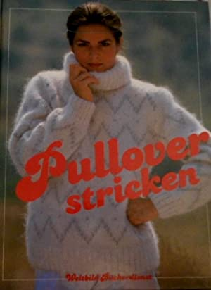 Pullover stricken. [Idee, Konzeption, Text- u. Bildred.: Hilschmann]