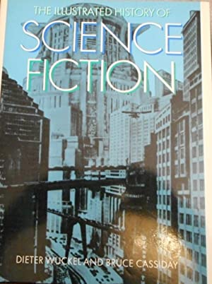 The illustrated history of science fiction. Dieter Wuckel and Bruce Cassiday. [Transl. from the G...