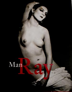 Man Ray : 1890 - 1976. essays by Emmanuelle de L'Ecotais and Katherine Ware. A personal portrait ...