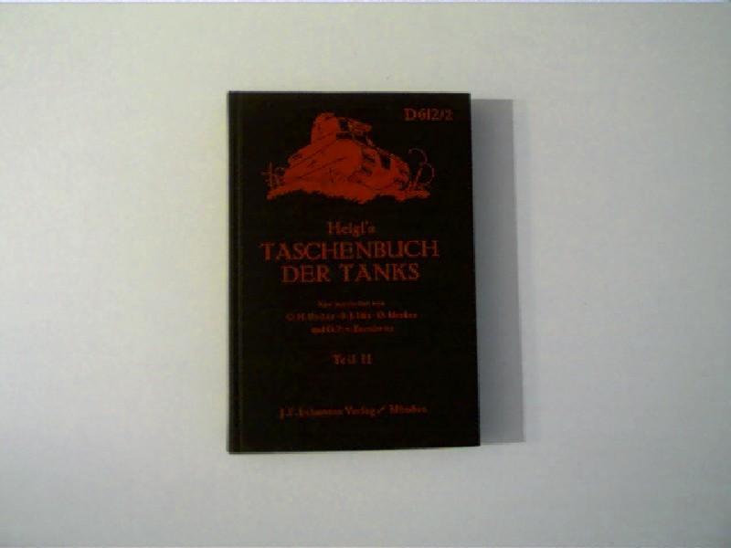 Heigl's Taschenbuch der Tanks - Teil II (D 612/2) Panzererkennungsdienst G-Z, Teil II - Panzerzüge und Panzerdraisinen, - Autorenkollektiv