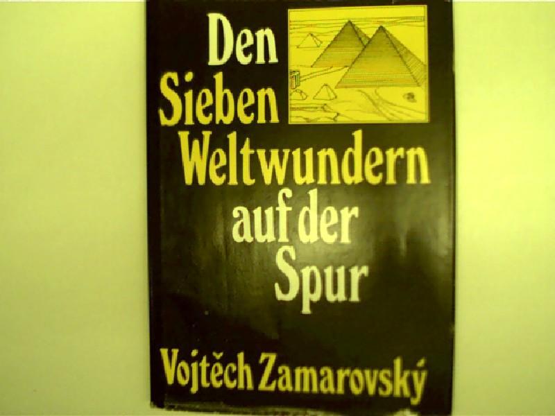 Den Sieben Weltwundern auf der Spur;: Zamarovsky, Vojtech: