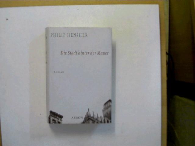 Die Stadt hinter der Mauer, Roman,: Hensher, Philip: