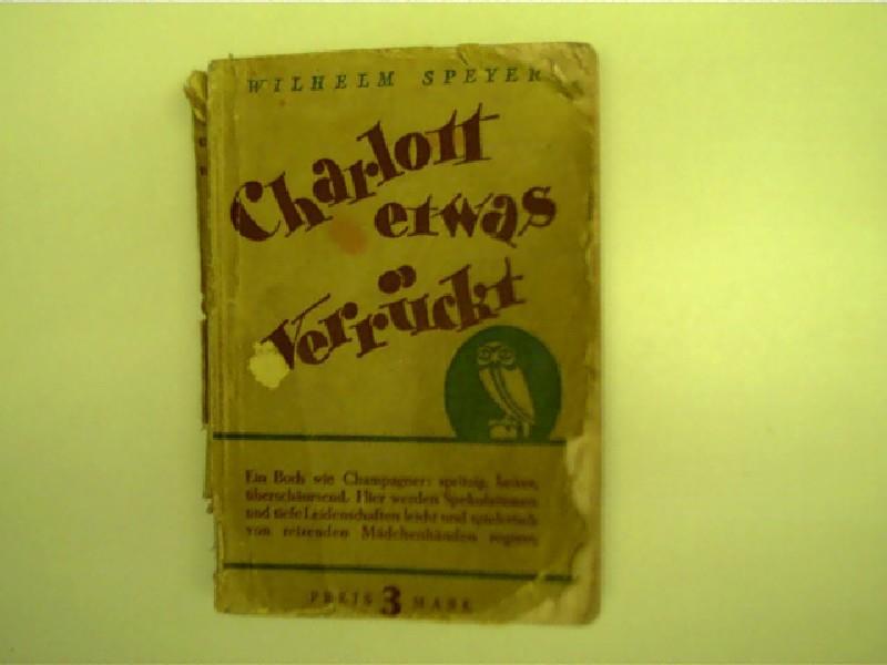 Charlott etwas verrückt,: Speyer, Wilhelm: