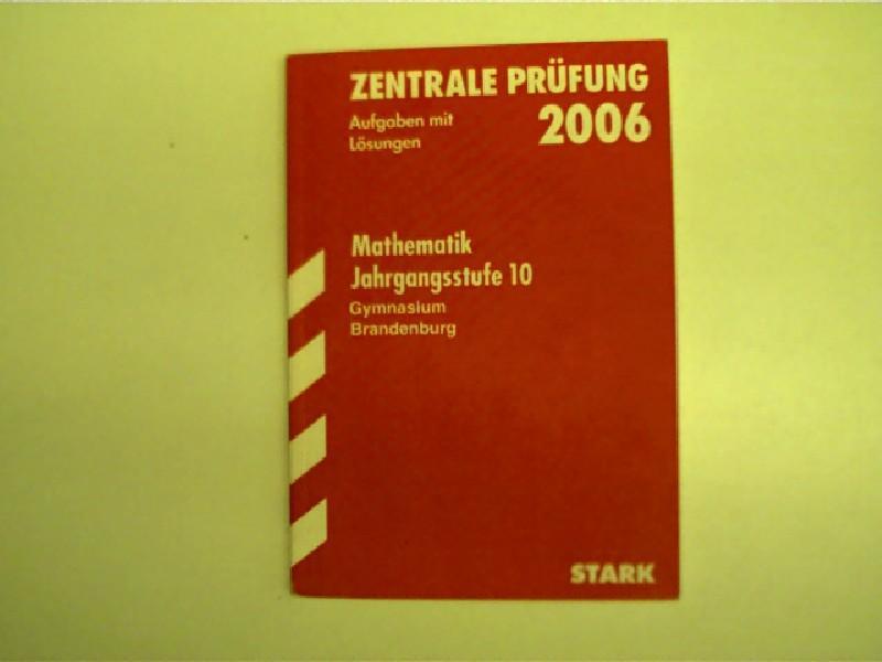 Zentrale Prüfung - Aufgaben mit Lösungen, Mathematik Jahrgangsstufe 10, 2006, - Autorenkollektiv