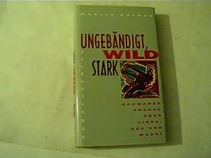 Ungebändigt, wild und stark : schwarze Frauen: Golden, Marita [Hrsg.]: