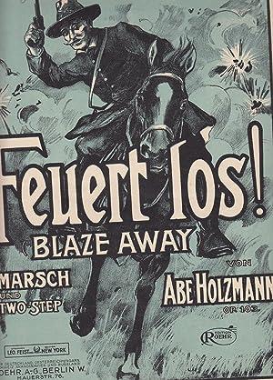 Feuert los! (Blaze Away). Marsch und Two-Step.: Holzmann, Abe.