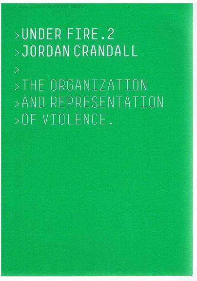 Under Fire.2. The Organisation und Representation of Violence. - Jordan Crandall