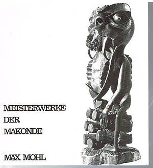 Meisterwerke der Makonde - eine ostafrikanische Dokumentation.: Mohl, Dr. Max: