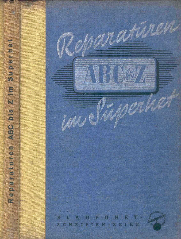 Reparaturen ABC bis Z im Superhet (Blaupunkt-Schriftenreihe: Hirsekorn, Jürgen