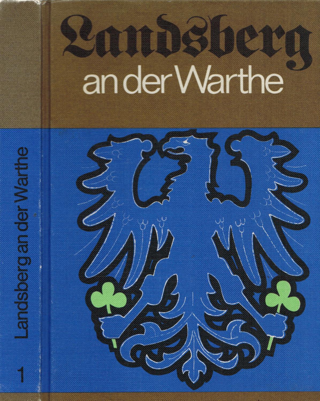 Landsberg an der Warthe 1257 - 1945: Beske, Hans; Handke,