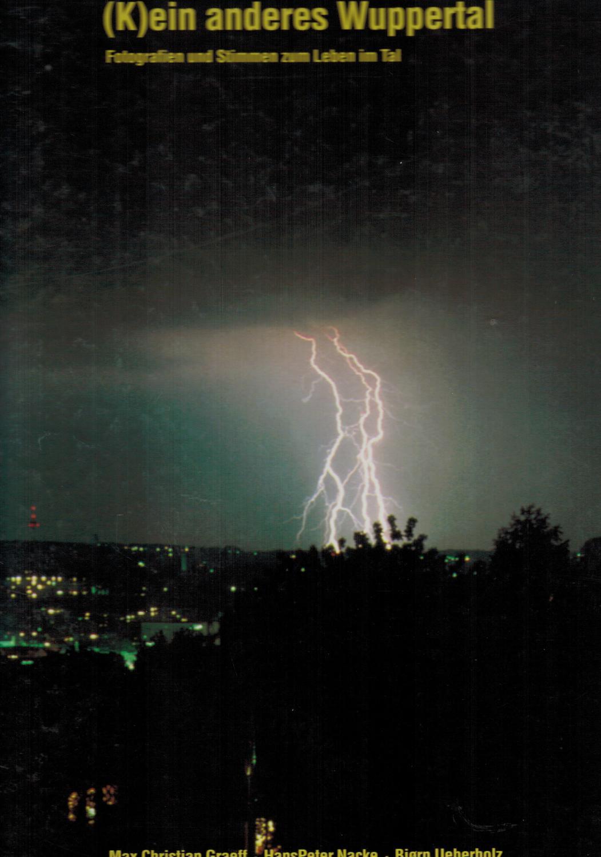 K)ein anderes Wuppertal: Fotografien und Stimmen zum Leben im Tal - Graeff, Max Christian; Nacke, Hans Peter