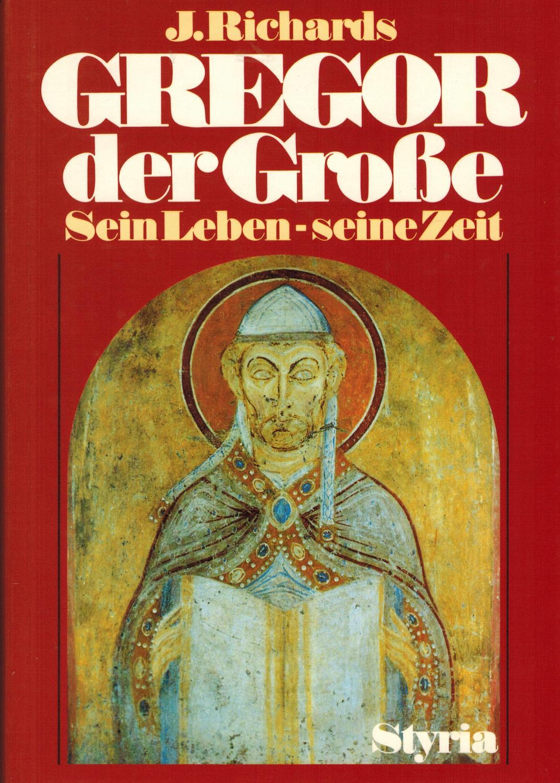 Gregor der Grosse. Sein Leben - seine: Richards, Jeffrey