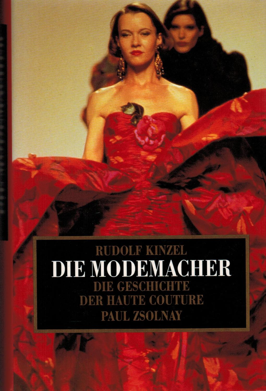 Die Modemacher: Die Geschichte der Haute Couture - Kinzel, Rudolf