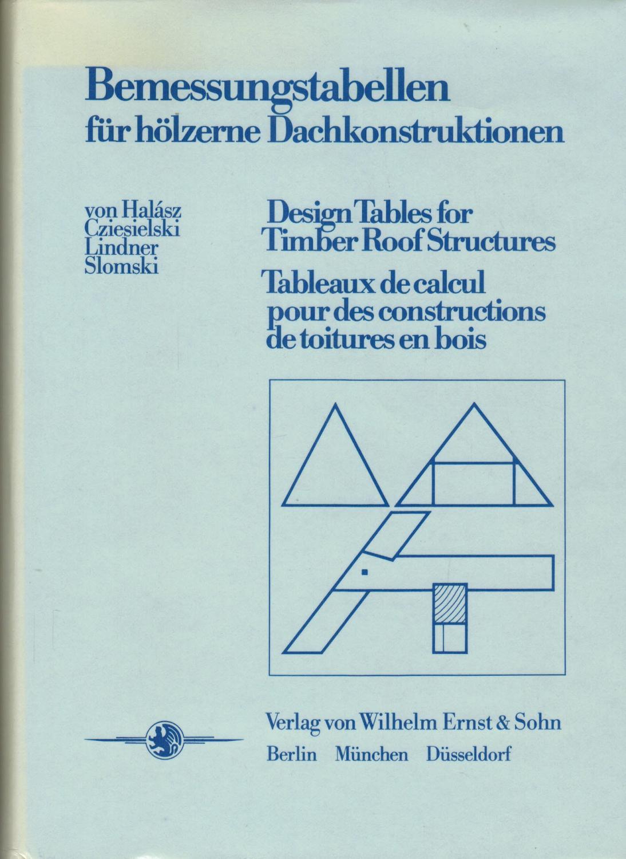 Bemessungstabellen für hölzerne Dachkonstruktionen (Widmungsexemplar): Halasz, Robert von;
