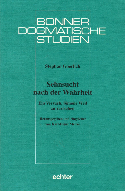 Sehnsucht nach der Wahrheit: Ein Versuch, Simone Weil zu verstehen (Bonner dogmatische Studien) - Goerlich, Stephan; Menke, Karl-Heinz