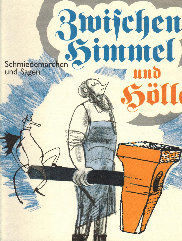 Zwischen Himmel und Hölle: Schmiedemärchen und Sagen: Rimkus, Andreas; Schröcker,