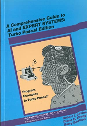 A Comprehensive Guide to Ai Expert Systems: Levine, Robert I.;