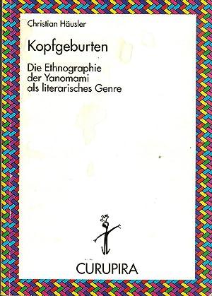 Kopfgeburten. Die Ethnographie der Yanomami als literarisches: Häusler, Christian