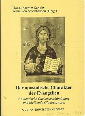 Der apostolische Charakter der Evangelien: Authentische Glaubensverkündigung: Schulz, Hans-Joachim; Stockhausen,