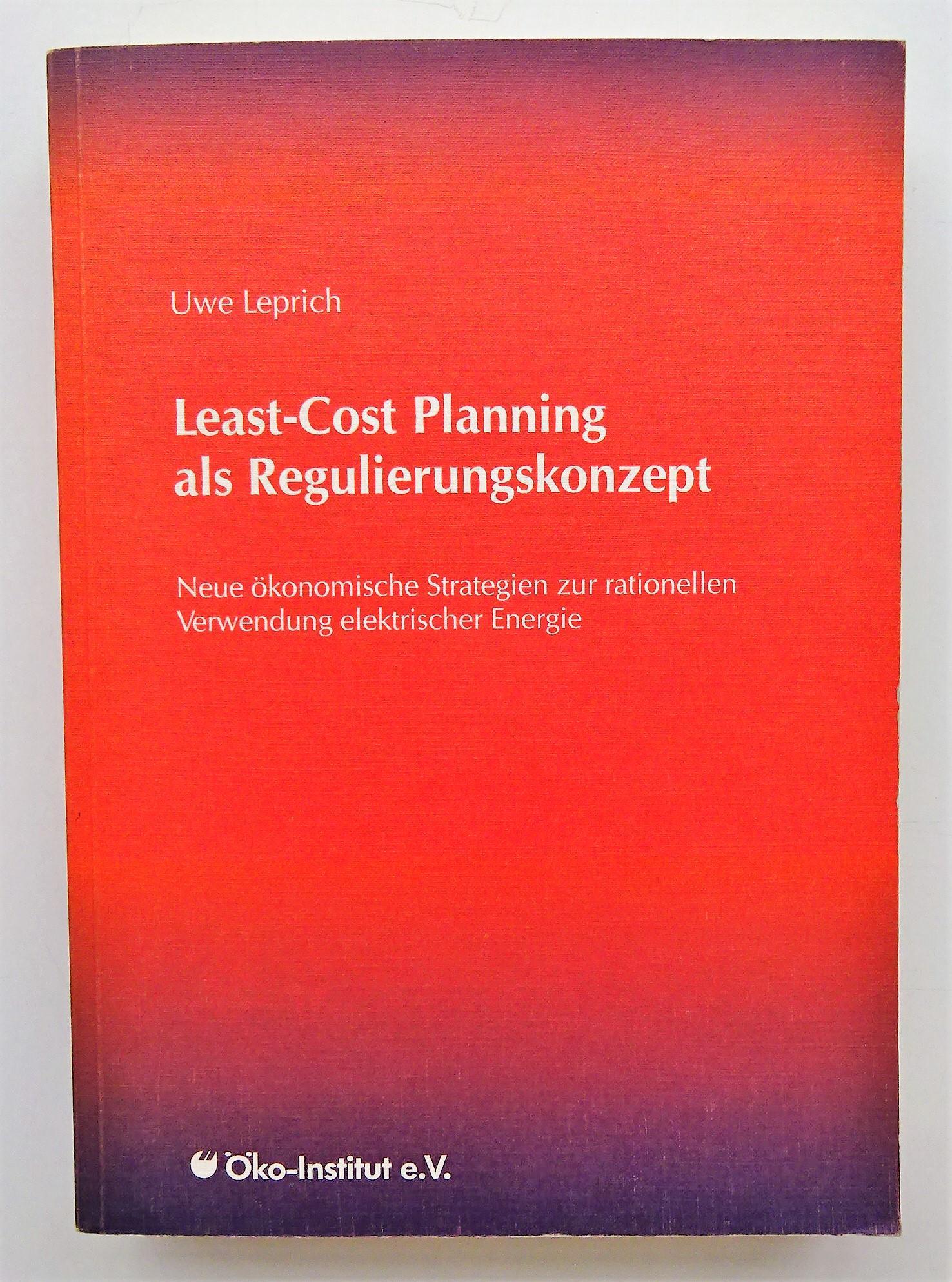 Least-Cost Planning als Regulierungskonzept. Neue ökonomische Strategien zur rationellen Verwendung elektrischer Energie. Mit Abb. u. Tab. - Leprich, Uwe