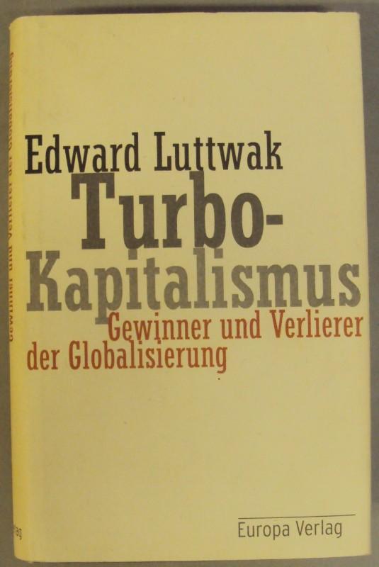 Turbo-Kapitalismus. Gewinner und Verlierer der Globalisierung. - Luttwak, Edward