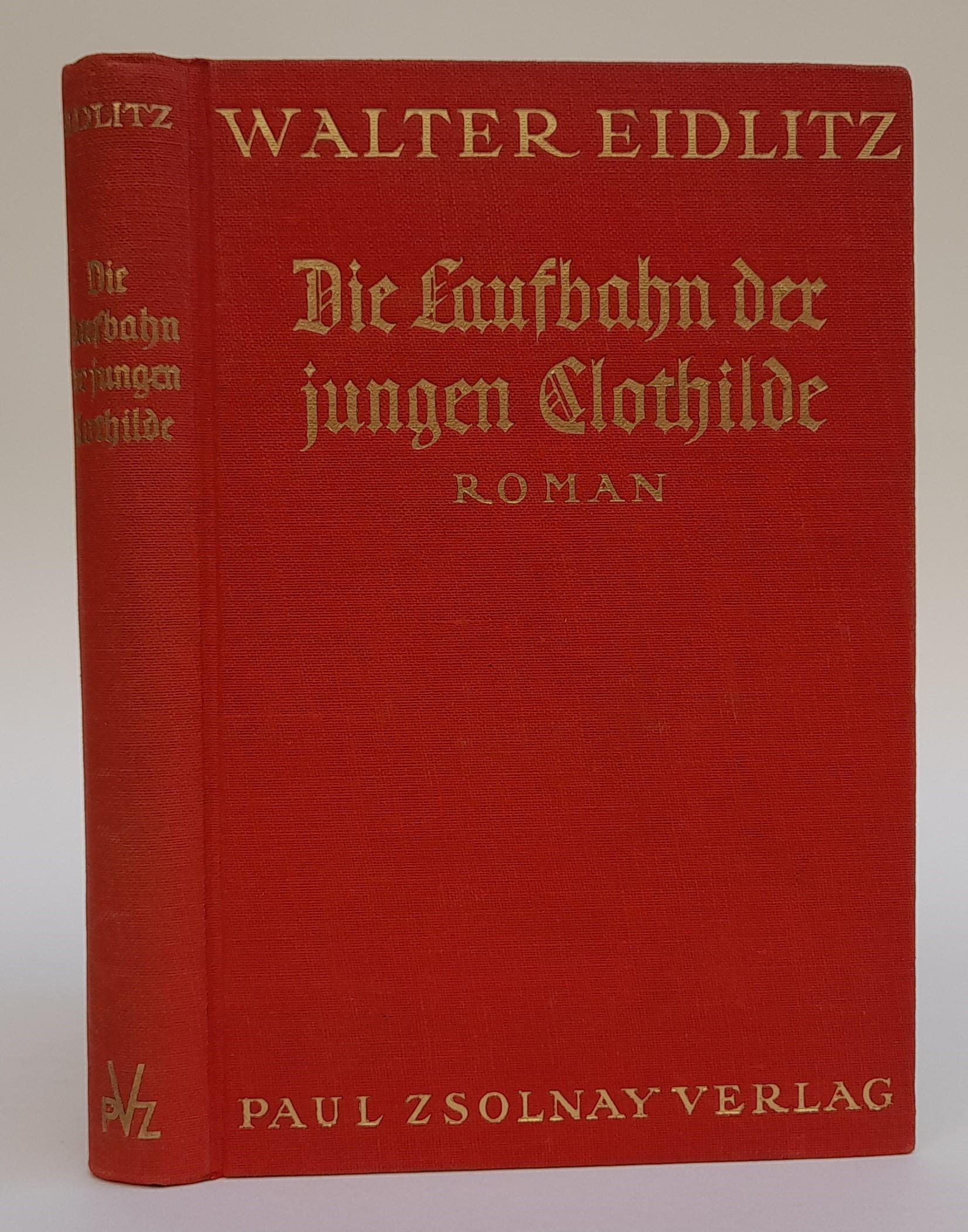 Die Laufbahn der jungen Clothilde. Roman.: Eidlitz, Walther