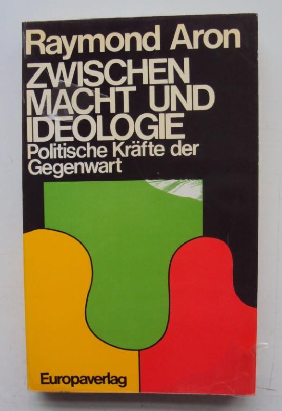 Zwischen Macht und Ideologie. Politische Kräfte der Gegenwart