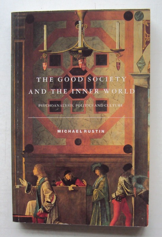 The Good Society and the Inner World. Psychoanalysis, Politics and Culture. - Rustin, Michael