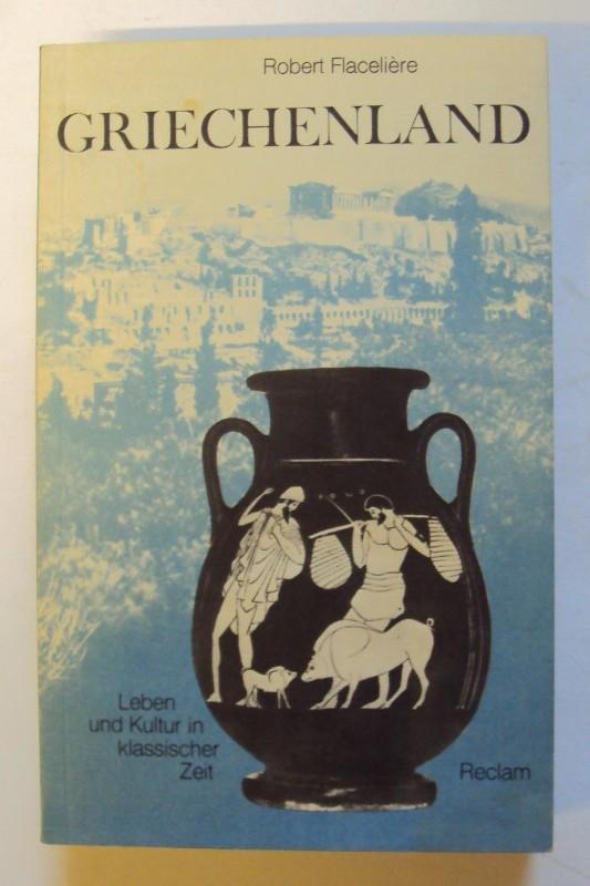 Griechenland. Leben und Kultur in klassischer Zeit.: Flacelière, Robert