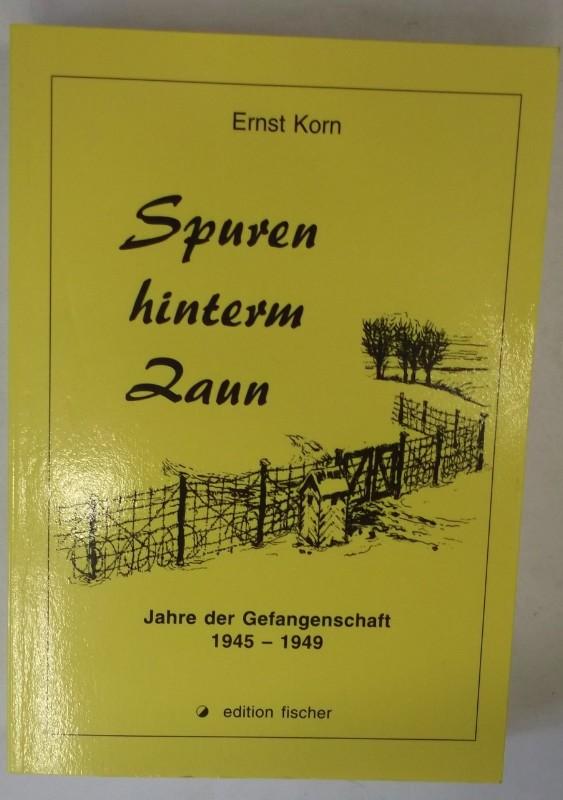 Spuren hinterm Zaun. Jahre der Gefangenschaft 1945-1949: Korn, Ernst
