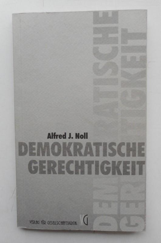Demokratische Gerechtigkeit. Ein Bericht. - Noll, Alfred J.