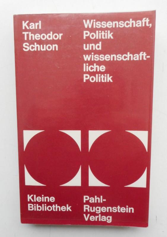 Wissenschaft, Politik und wissenschaftliche Politik.: Schuon, Karl Theodor