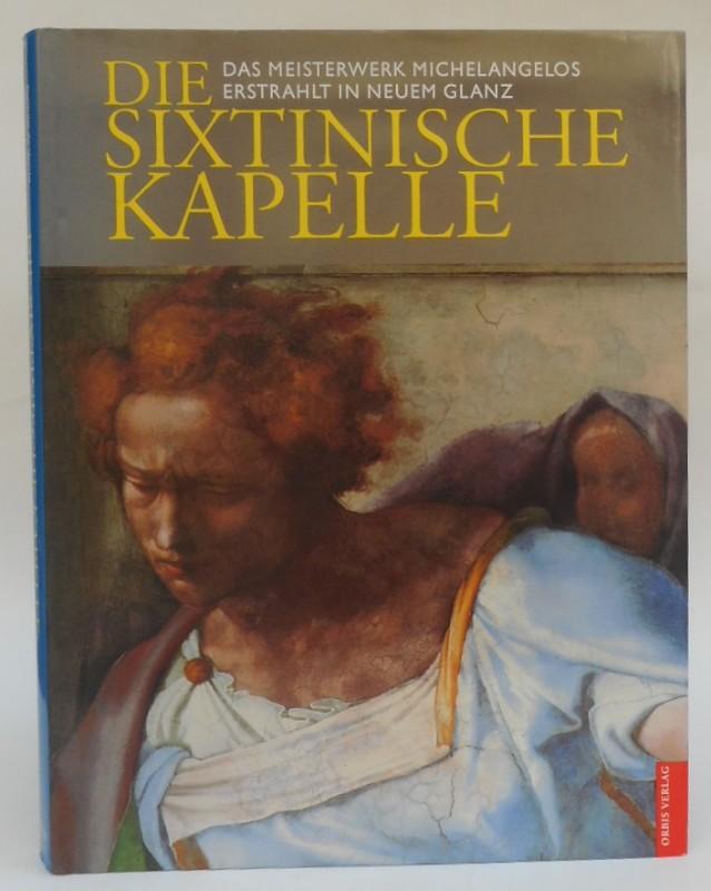 Die Sixtinische Kapelle. Das Meisterwerk Michelangelos erstrahlt: Vecchi, Pierluigi de