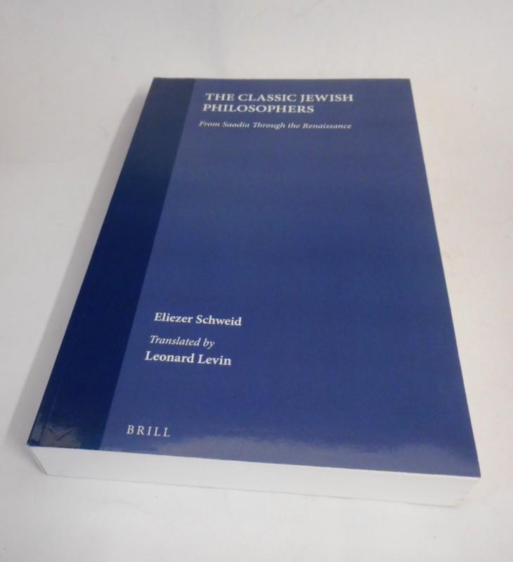 The Classic Jewish Philosophers. From Saadia Through the Renaissance. - Schweid, Eliezer