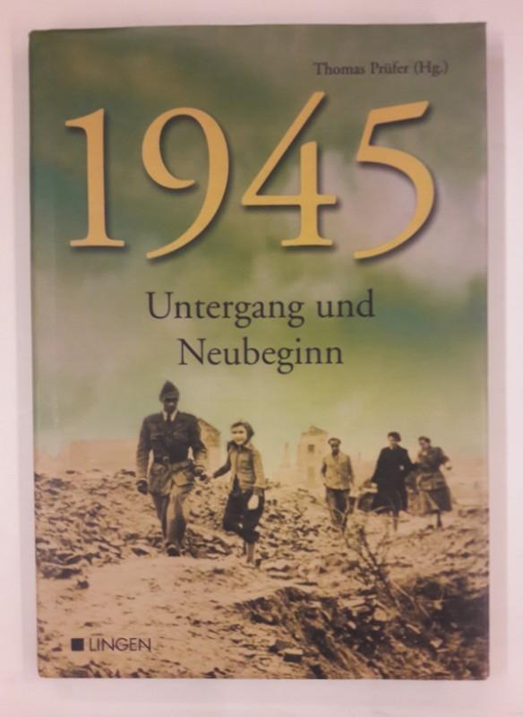 1945. Untergang und Neubeginn.: Prüfer, Thomas (Hg.)