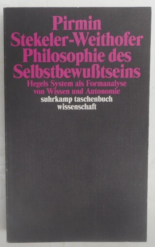 Philosophie des Selbstbewußtseins. Hegels System als Formanalyse von Wissen und Anatomie