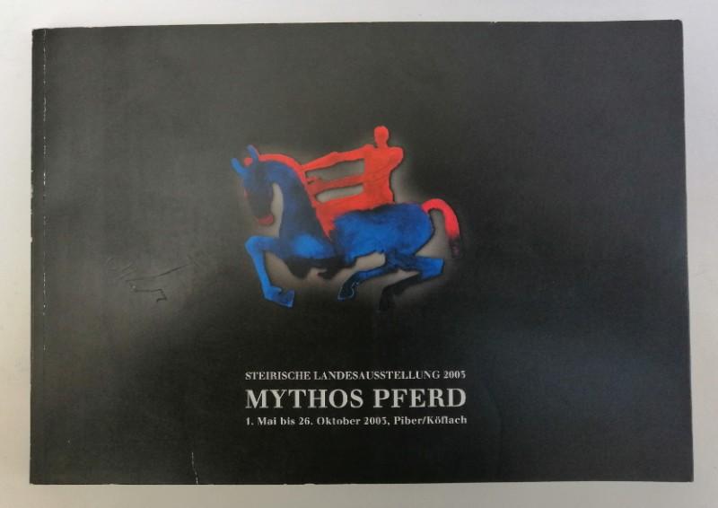 Mythos Pferd. Steirische Landesausstellung 2003. Katalog mit zahlr. Abb. - Lasnik, Ernst / Vetter, Harald (Red.)
