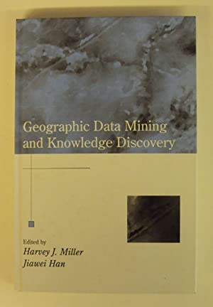 Geographic Data Mining and Knowledge Discovery. Mit zahlr. Graphiken u. Tabellen: Miller, Harvey J....
