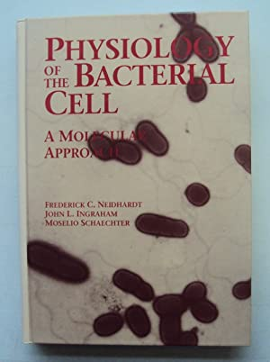 Physiology of the Bacterial Cell. A Molecular Approach. With tables and figures: Neidhardt, ...