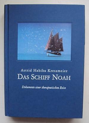 Das Schiff Noah. Dokumente einer therapeutischen Reise.: Kreszmeier, Astrid Habiba