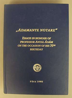 "Adamante Notare"" Essays in Honour of Professor Antal Adam on the occasion of his 75th Birthday..."