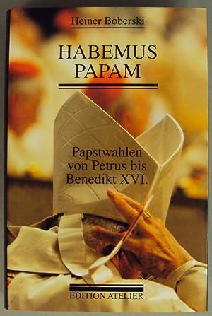 Habemus Papam. Papstwahlen von Petrus bis Benedikt XVI.: Boberski, Heiner