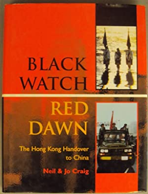 Black Watch - Red Dawn. The Hong Kong Handover to China. With many pictures: Craig, Neil & Jo