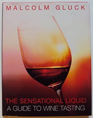 The Sensational Liquid. A Guide to Wine Tasting. Photography by Robin Grierson: Gluck, Malcom